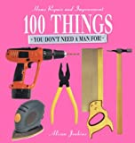 img - for 100 Things You Don't Need a Man For book / textbook / text book