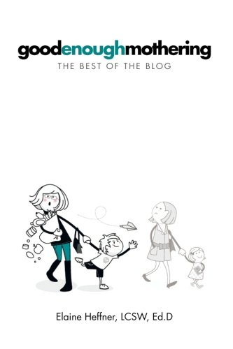 Goodenoughmothering: The Best of the Blog