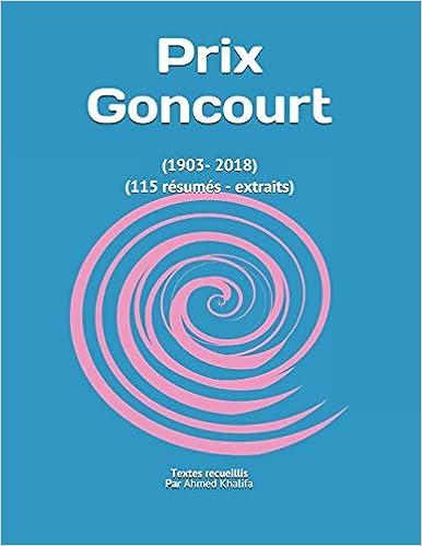 Livre electronique gratuit Prix Goncourt: (1903- 2018) (115 résumés - extraits)