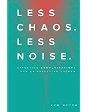 Less Chaos. Less Noise.: Effective Communications for an Effective Church