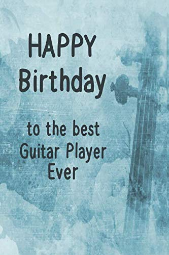 Happy Birthday To The Best Guitar Player Ever: A Birthday Greetings Book With Music Review Pages