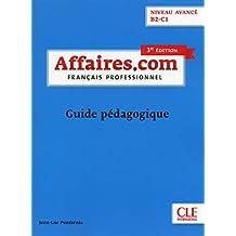 Affaires.com - Français professionnel - Niveau avancé - B2-C1: Guide pédagogique