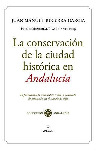 La conservación de la ciudad histórica en Andalucía de Juan Manuel Becerra García