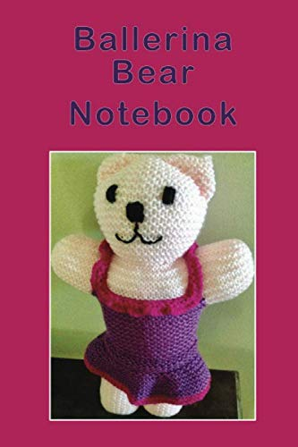 Ballerina Bear Notebook: Pretty dancing knitted bear lined composition notebook. Handy size to have with you to jot down everything related to this ... colors, needle size or wool ply used.