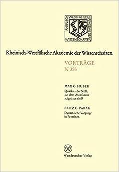 Quarks - der Stoff, aus dem Atomkerne aufgebaut sind?: Dynamische Vorgänge In Proteinen (Rheinisch-Westfälische Akademie Der Wissenschaften) (German Edition)