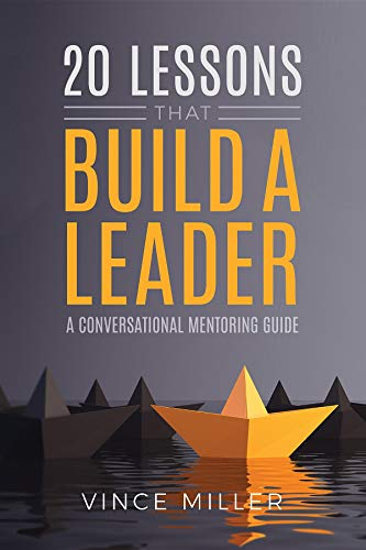 20 Lessons that Build a Leader: A Conversational Mentoring Guide