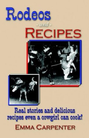 Rodeos and Recipes: Real Stories and Delicious Recipes Even A Cowgirl Can Cook! (Cowgirl Cuisine)