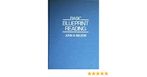 Basic blueprint reading john a nelson 9780830642731 amazon basic blueprint reading john a nelson 9780830642731 amazon books malvernweather Gallery