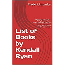 List of Books by Kendall Ryan: Alphas Undone Series, Filthy Beautiful Lies Series, Forbidden Desires Series, Hard to Love Series and list of all Kendall Ryan Books