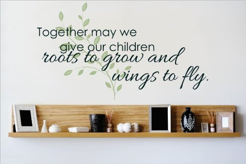 Decal – Vinyl Wall Sticker : Together May we give Our Children Roots to Grow and Wings to Fly. Quote Home Living Room Bedroom Size: 10 X 20 Inch