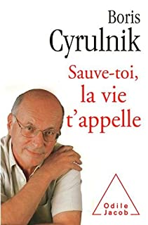 Sauve-toi, la vie t'appelle, Cyrulnik, Boris