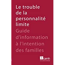 Le trouble de la personnalité limite: Guide d'information (French Edition)