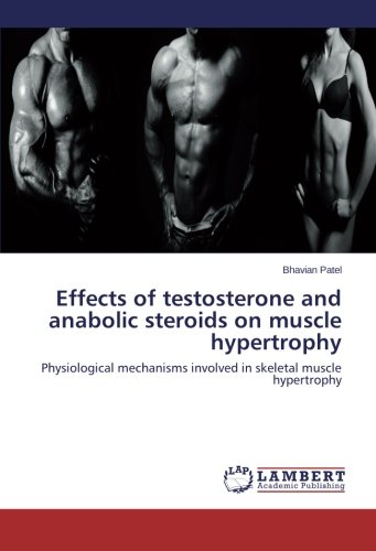 Effects of testosterone and anabolic steroids on muscle hypertrophy: Physiological mechanisms involved in skeletal muscle hypertrophy