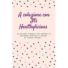 A colazione con It's Healthylicious (Italian Edition)