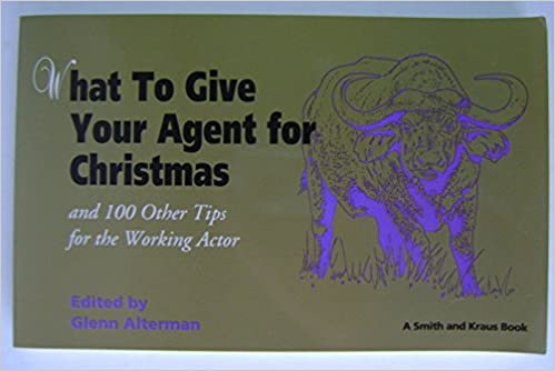 What to Give Your Agent for Christmas: And 100 Other Tips for the Working Actor (Career Development Book)