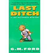 [(Last Ditch: A Leo Waterman Mystery)] [by: G. M. Ford]