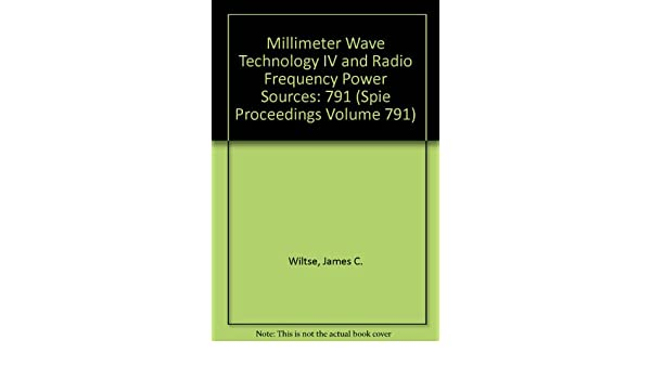Millimeter Wave Technology IV and Radio Frequency Power Sources