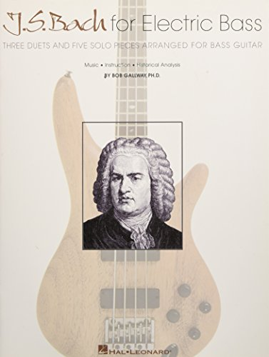 J.S. Bach for Electric Bass: Three Duets and Five Solo Pieces Arranged for Bass - Sheet Electric Hal Leonard Music