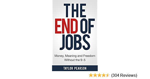 Amazon the end of jobs money meaning and freedom without amazon the end of jobs money meaning and freedom without the 9 to 5 ebook taylor pearson kindle store fandeluxe Gallery