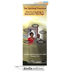 Ten Spiritual Practices For Co-Creating A Successful Marriage Greta D. Johnson-Williams and Rev. Dr. Gary A. Williams