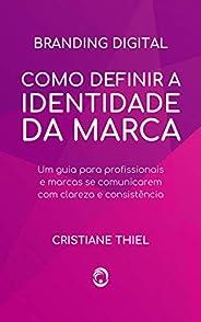 Como Definir a Identidade da Marca: Um guia para profissionais e marcas se comunicarem com clareza e consistên