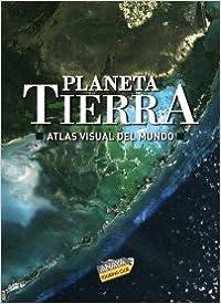 Planeta Tierra/ Earth Planet: Atlas Visual Del Mundo / Visual Atlas of the World, 2009