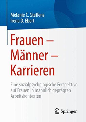 Frauen - Männer - Karrieren: Eine sozialpsychologische Perspektive auf Frauen in männlich geprägten Arbeitskontexten Taschenbuch – 22. Januar 2016 Melanie C. Steffens Irena D. Ebert Springer 3658107499