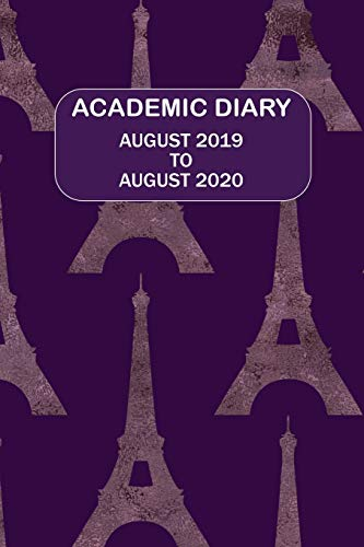 Academic Diary August 2019 To August 2020: Academic diary for the Student or Teacher/Lecturer/Tutor with lots added extras in Diary - 04 Eiffel Towers Cover (Dark 6