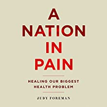 A Nation in Pain: Healing Our Biggest Health Problem Audiobook by Judy Foreman Narrated by Karen White