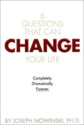 Six Questions That Can Change Your Life: Completely, Dramatically, Forever