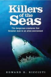 Killers of the Seas: The Dangerous Creatures That Threaten Man in an Alien Environment