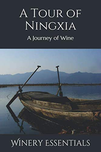 A Tour of Ningxia: A Journey of Wine by Winery Essentials