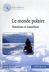 Le monde polaire : Mutations et transitions par Marie-Françoise André