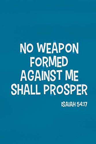 No Weapon Formed Against Me Shall Prosper - Isaiah 54:17: Blank Lined Christian Journals For Girls