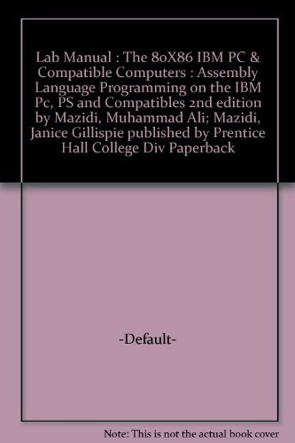 Lab Manual : The 80X86 IBM PC & Compatible Computers : Assembly Language Programming on the IBM Pc, PS and Compatibles 2nd edition by Mazidi, Muhammad Ali; Mazidi, Janice Gillispie published by Prentice Hall College Div Paperback by Prentice Hall College Div