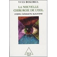 NOUVELLE CHIRURGIE DE L'OEIL : MYOPIE CATARACTE GLAUCOME