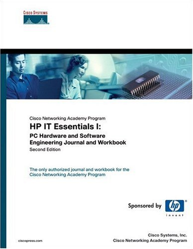 HP IT Essentials I: PC Hardware and Software Engineering Journal and Workbook (Cisco Networking Academy Program) (2nd Edition) by Cisco Press