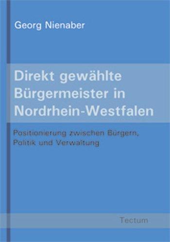 Direkt gewählte Bürgermeister in Nordrhein-Westfalen: Positionierung zwischen Bürgern, Politik und Verwaltung