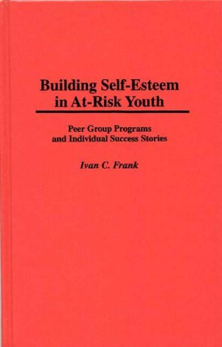 Building Self-Esteem in At-Risk Youth: Peer Group Programs and Individual Success Stories (Cambridge Studies in Eighteen