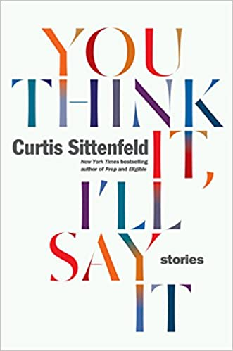 Image result for you think it i'll say it curtis sittenfeld
