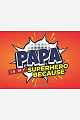 Papa Is My Superhero Because: Prompted Book with Blank Lines to Write the Reasons Why You Love Your Super Awesome Grandpa Paperback