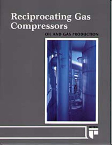Reciprocating Gas Compressors (Oil and Gas Production Series) ()