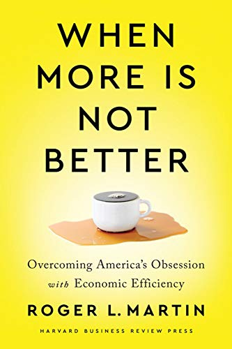 Book Cover: When More Is Not Better: Overcoming America's Obsession with Economic Efficiency