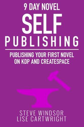 Nine Day Novel-Self Publishing: Publishing Your First Novel on KDP and CreateSpace (9 Day Novel) (Volume 5)