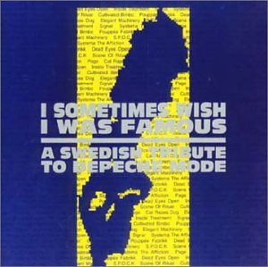 I Sometimes Wish I Was Famous  A Swedish Tribute To Depeche Mode