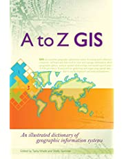 A to Z GIS: An Illustrated Dictionary of Geographic Information Systems