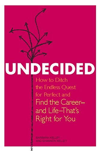 Undecided: How to Ditch the Endless Quest for Perfect and Find the Career-and Life-That's Right for You (Endless Quest Kindle)