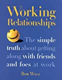 img - for Working Relationships: The Simple Truth About Getting Along with Friends and Foes at Work book / textbook / text book