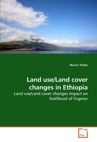 Land use/Land cover changes in Ethiopia: Land use/Land cover changes impact on livelihood of Fogeres
