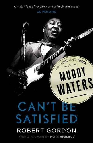 Read Online Can't be satisfied: the life and times of Muddy Waters ebook